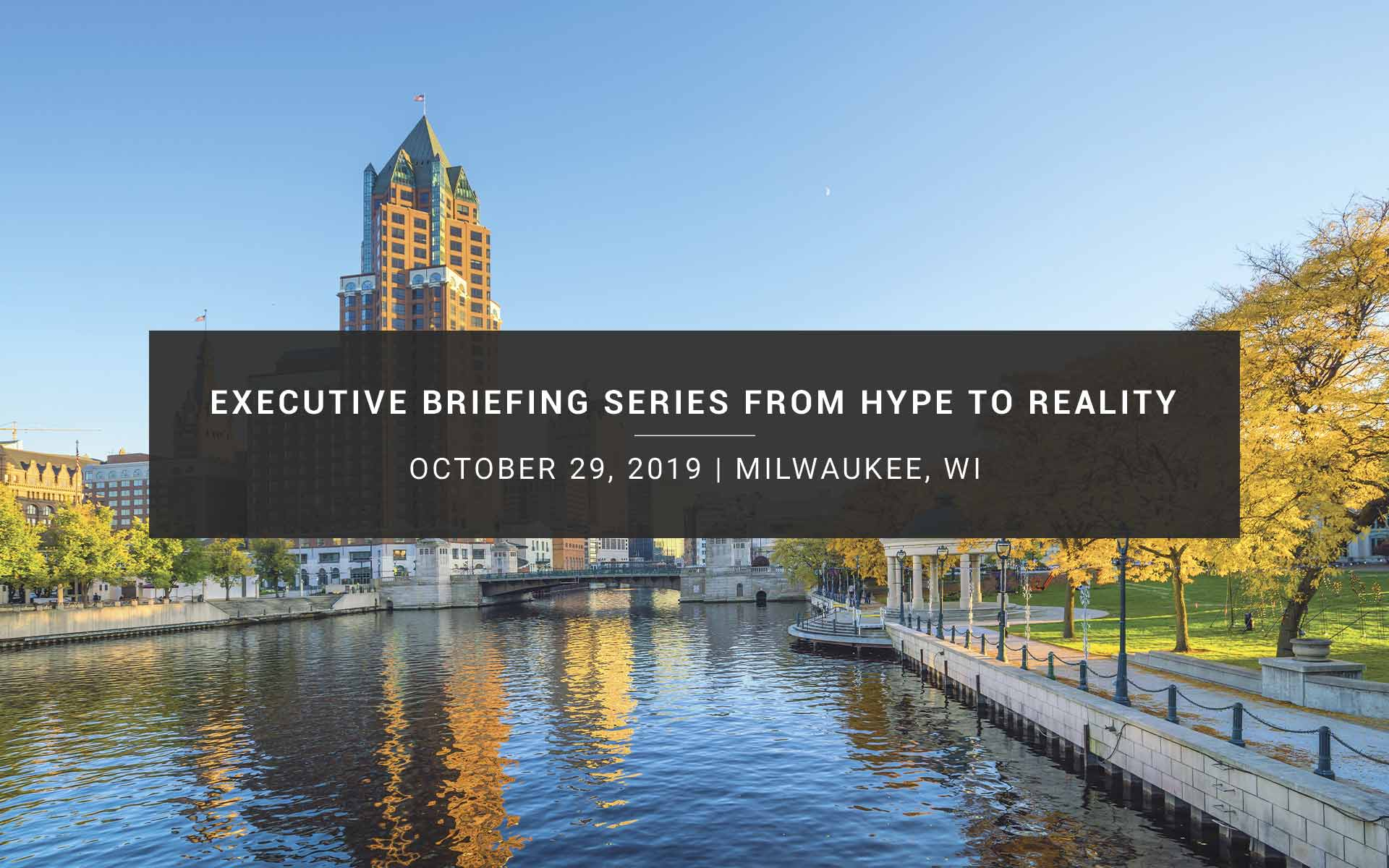 Executive Breifing Series from Hype to Reality