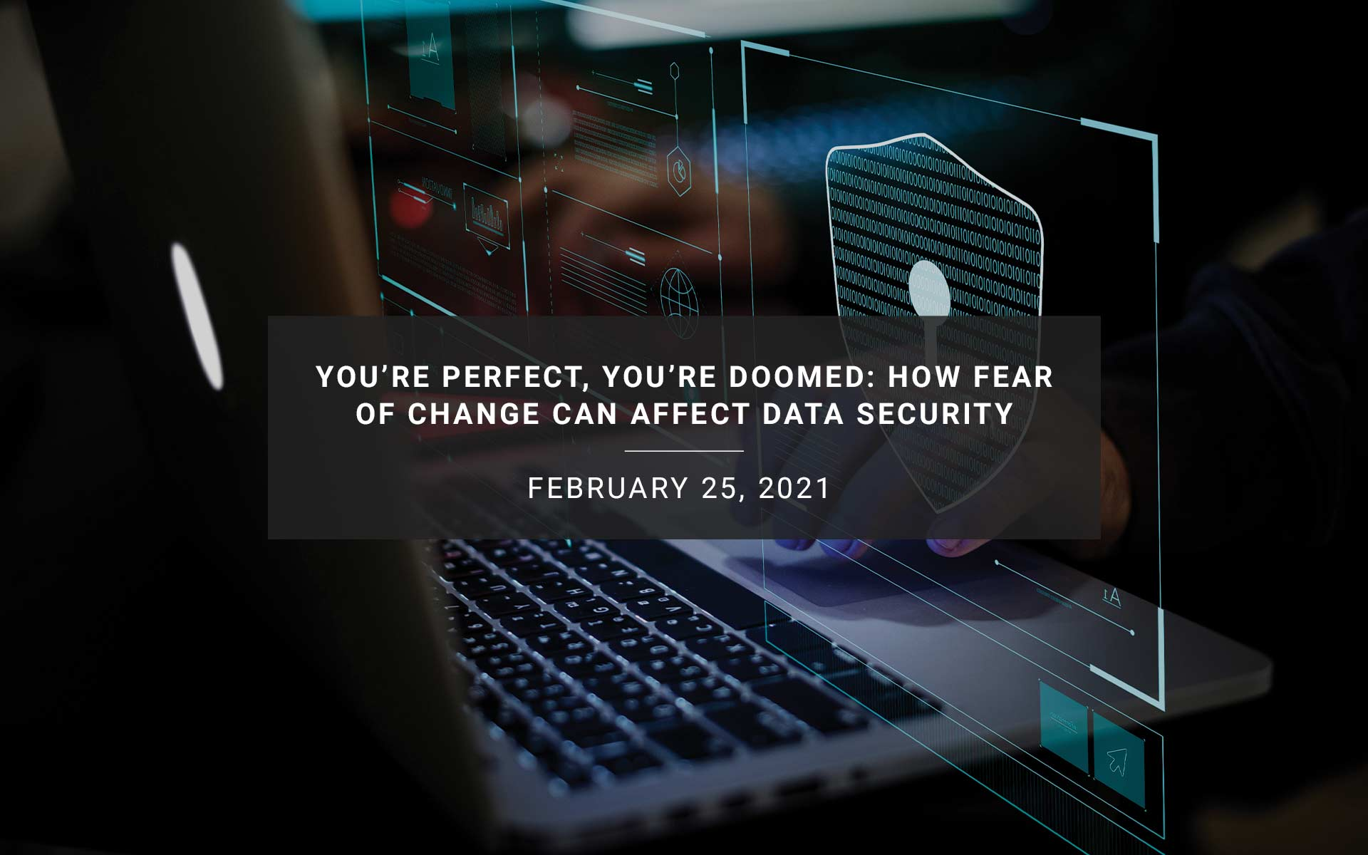 You're Perfect, You're Doomed: How Fear of Change Can Affect Data Security | New Resources Consulting