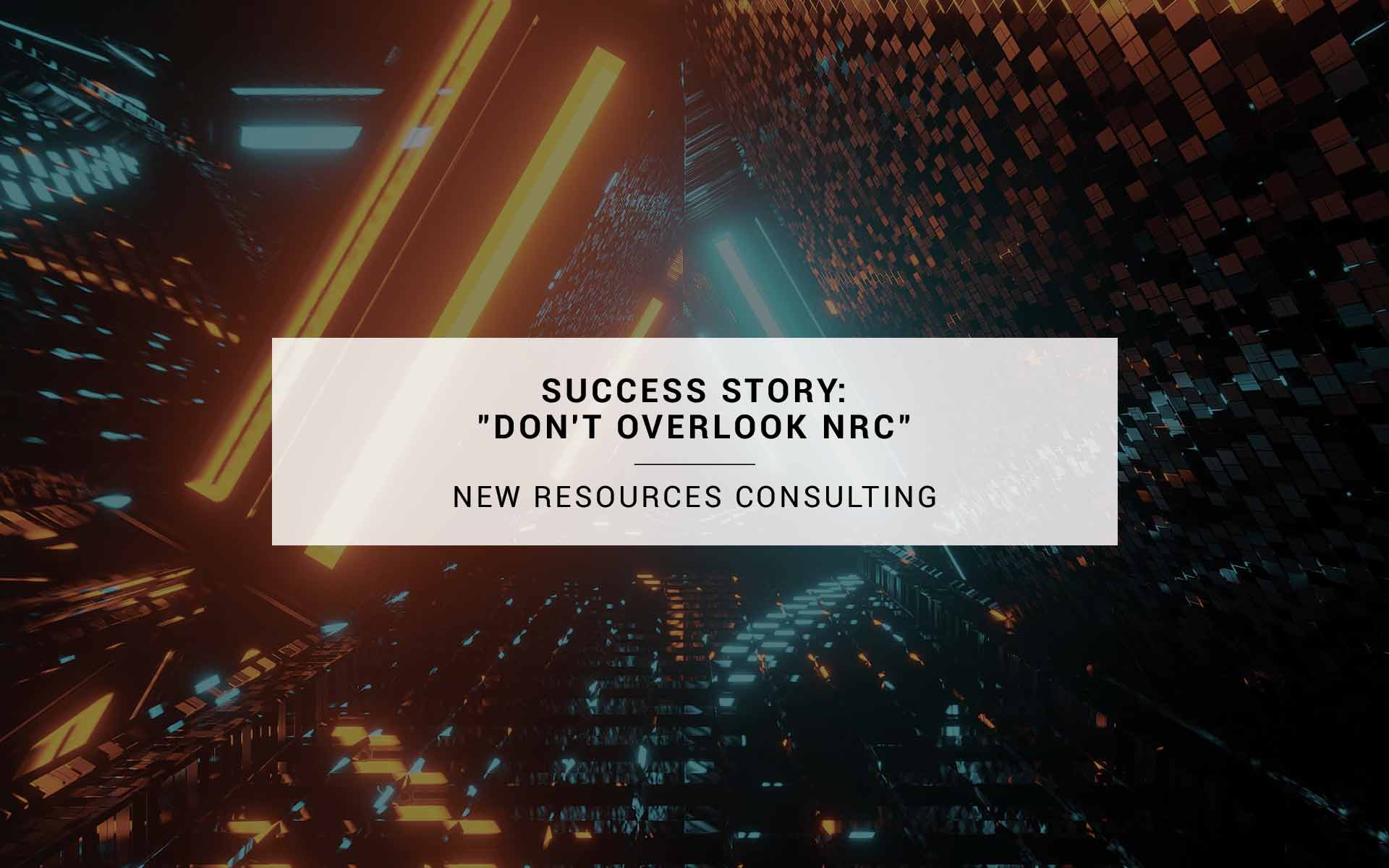 Success Story Don T Overlook Nrc New Resources Consulting