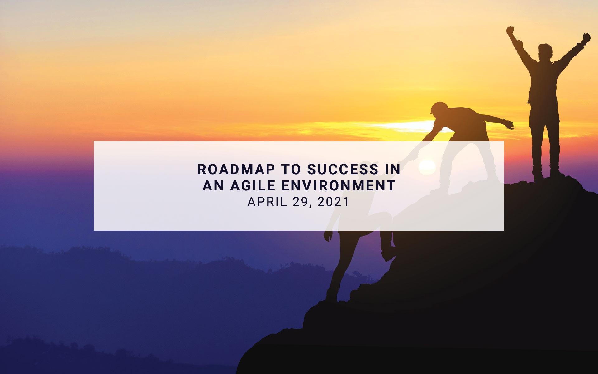 Roadmap to Success in an Agile Environment