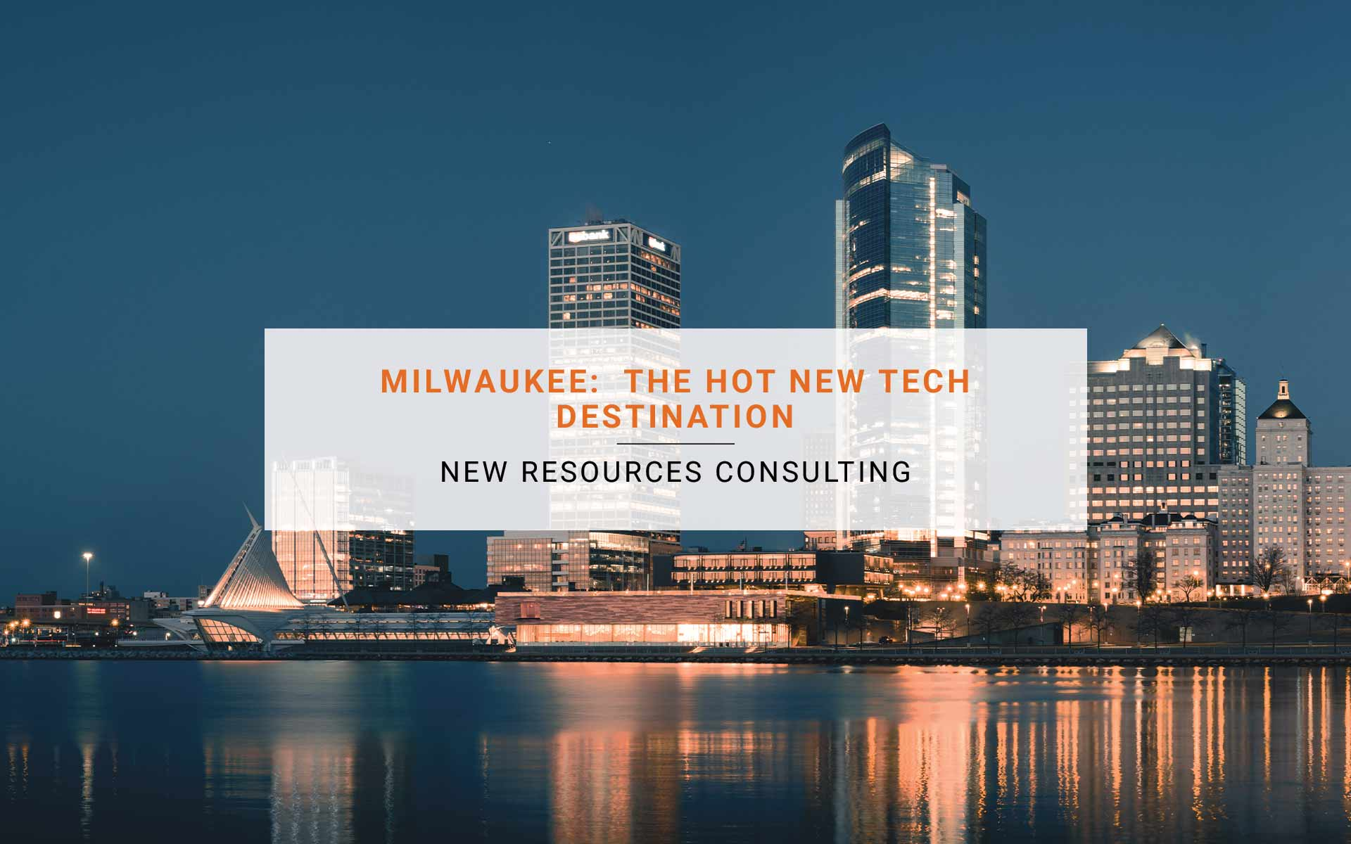 Milwaukee: The Hot New Tech Destination – Why, Who, and How